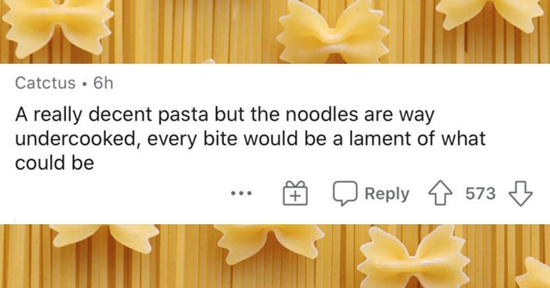 The meals people would serve to upset Gordon Ramsay | Catctus 6h really decent pasta but noodles are way undercooked, every bite would be lament could be