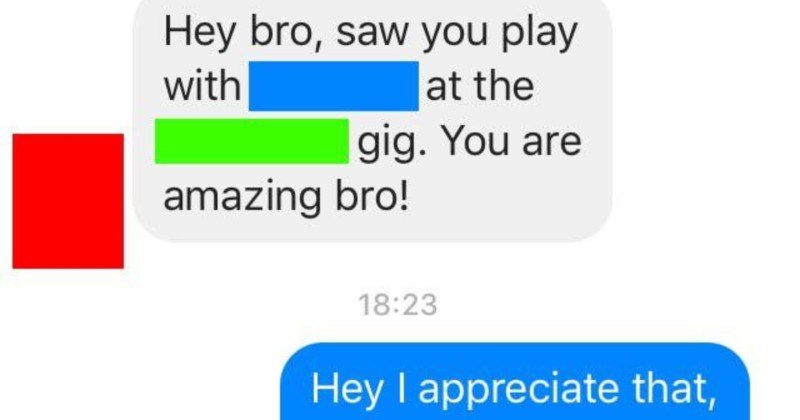 A musician expects a drummer to play for free, and then the drummer sets them straight | Hey bro, saw play at with gig are amazing bro! 18:23 Hey appreciate man. Glad had good time!