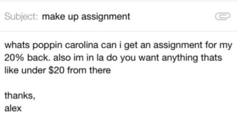 A quick Tumblr thread about college professors with max chill | stimman3000 Follow Subject: make up assignment whats poppin carolina can get an assignment my 20% back. also im la do want anything thats like under $20 there thanks, alex
