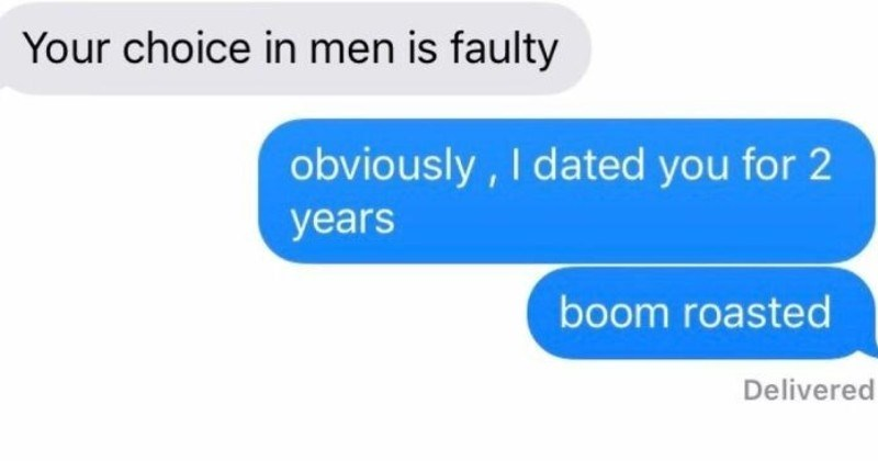 A collection of entertaining and bizarre texts from exes. | choice men is faulty obviously dated 2 years boom roasted Delivered
