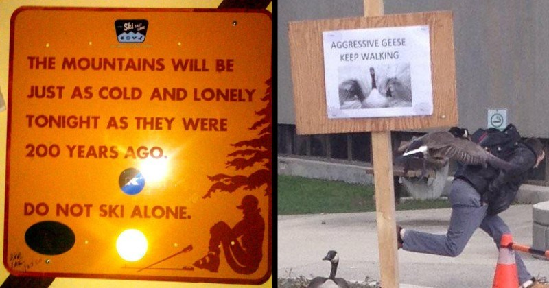 vivid and scary signs | SALT LAKE MOUNTAINS WILL BE JUST AS COLD AND LONELY TONIGHT AS THEY WERE 200 YEARS AGO. DO NOT SKI ALONE | AGGRESSIVE GEESE KEEP WALKING