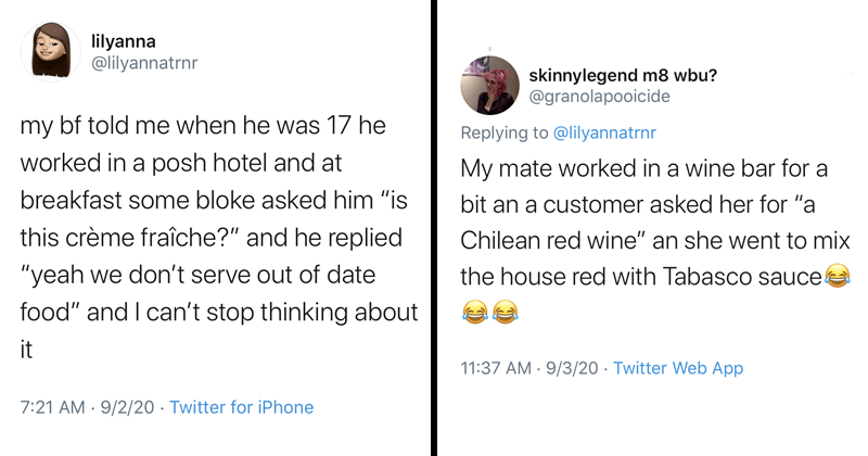 "Funny food fails, funny tweets, twitter thread, restaurants, food orders, facepalm, cringe | lilyanna @lilyannatrnr my bf told me when he was 17 he worked in a posh hotel and at breakfast some bloke asked him ""is this creme fraiche?"" and he replied ""yeah we don't serve out of date food"" and I can't stop thinking about it 