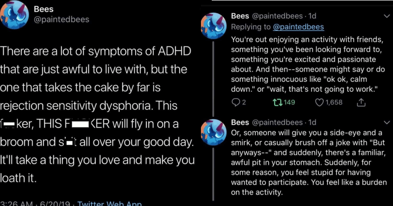 Twitter Thread on ADHD symptom rejection sensitive dysphoria | paintedbees There are lot symptoms ADHD are just awful live with, but one takes cake by far is rejection sensitivity dysphoria. This fucker, THIS FUCKER will fly ona broom and shit all over good day ll take thing love and make loath | out enjoying an activity with friends, something been looking forward something excited and passionate about. And then--someone might say or do something innocuous like ok ok, calm down