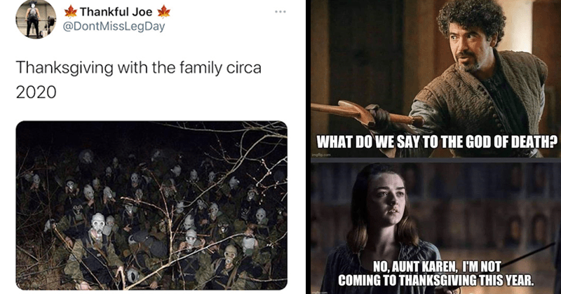 Funny memes and tweets about Thanksgiving 2020, dank memes, bleak memes, depressing memes, cdc, coronavirus, family, lol | Thankful Joe @DontMissLegDay Thanksgiving with the family circa 2020 soldiers in gas masks | DO SAY GOD DEATH? imgfip.com NO, AUNT KAREN NOT COMING THANKSGIVING THIS YEAR. Game of Thrones