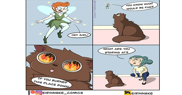 "funny and relatable cat comics - thumbnail of cat staring and have a conversation with a fairy the human can't see ""hey girl! You know what would be fun?"" ""if you burned this place down"" ""what are you staring at?"""
