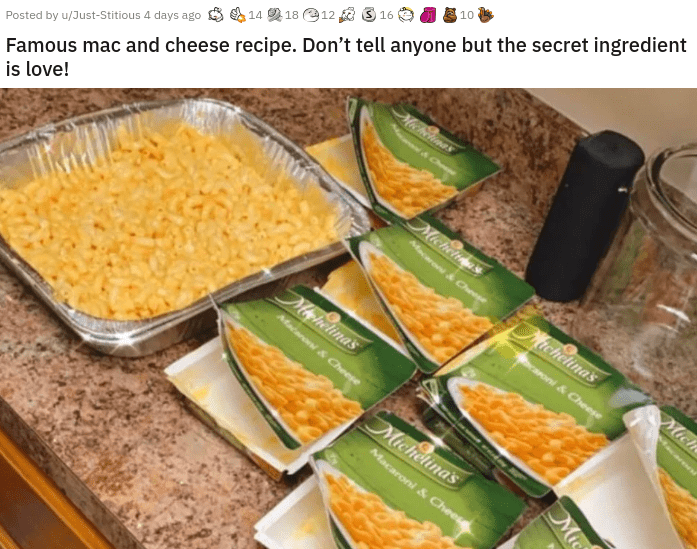 funny content random hilarious pics memes and web comics dogs animals halloween costumes creative people video clips entertaining stupid | Famous mac and cheese recipe. Don't tell anyone but secret ingredient is love! 10 14 2 18 12 3 16 Posted by u/Just-Stitious 4 days ago Michelna Micheltmas ron&Chee Michelina's Mich oni& Cheese Miphelina's Macanoni& Cheese Michelina's Macaroni Chees 4acaron Mic