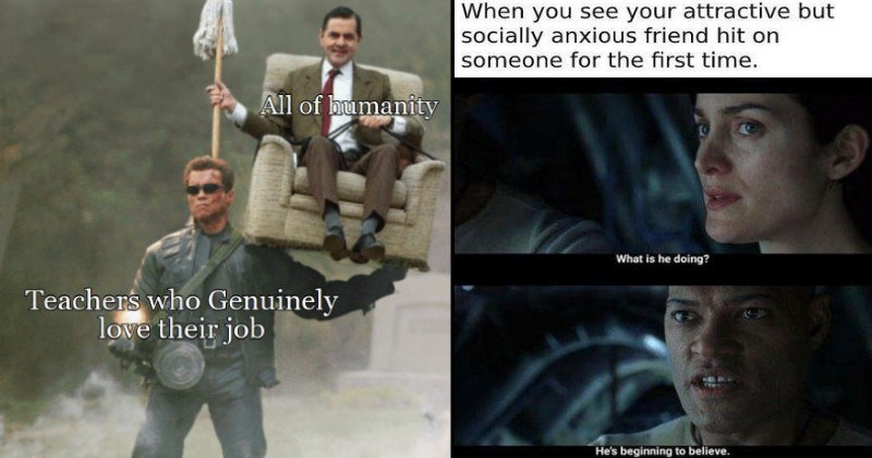 wholesome nice and happy memes | All humanity Teachers who Genuinely love their job Terminator Arnold Schwarzenegger carrying Mr. Bean on his shoulder | see attractive but socially anxious friend hit on someone first time is he doing? He's beginning believe. Matrix