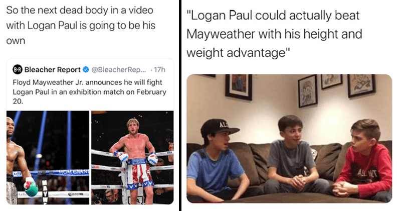 Funny twitter reactions and memes to Logan Paul vs Floyd Mayweather boxing match february 20th, funny tweets, twitter memes, dank memes, spicy memes, boxing, boxing memes, sports | next dead body in a video with Logan Paul is going to be his own Bleacher Report @BleacherRep... .17h Floyd Mayweather Jr. announces he will fight Logan Paul in an exhibition match on February | Logan Paul could actually beat Mayweather with his height and weight advantage three boys discussing