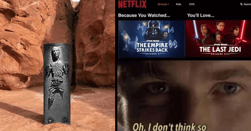 star wars memes, funny, dank memes | Han solo frozen inside the mysterious Utah monolith | NETFLIX Browse Kids DVD Search Because Watched Love STAR WARS EMPIRE STRIKES BACK STAR WARS LAST JEDI EPISODE V EPISODE VII Oh don't think so
