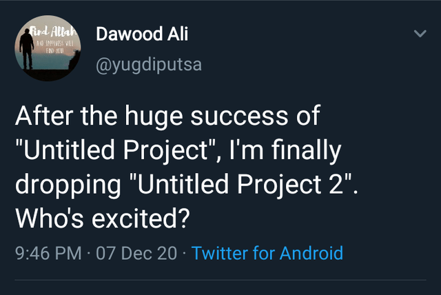 "funny relatable memes and jokes about programming and coding developers back end front end cs java javascript machine learning | Rod Allah Dawood Ali AO IAPISESS VILI IND KU @yugdiputsa After huge success Untitled Project l'm finally dropping ""Untitled Project 2 Who's excited? 9:46 PM 07 Dec 20 Twitter Android"