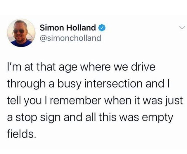 funny tweets, white people tweets | Person - Simon Holland @simoncholland at age where drive through busy intersection and tell remember just stop sign and all this empty fields.