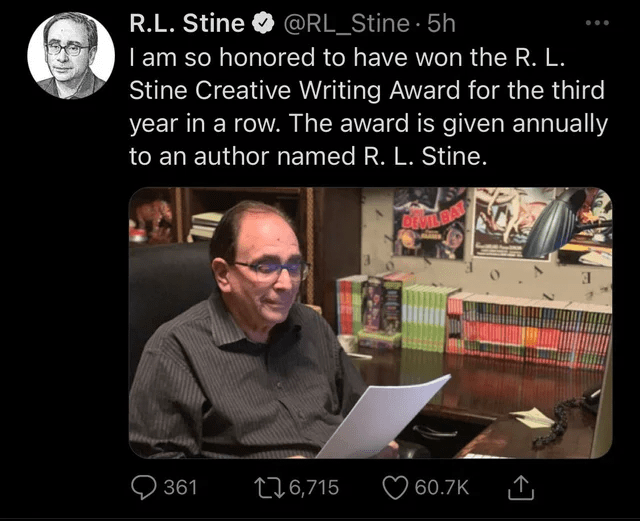 memes and jokes so bad and unfunny they ascended went to comedy heaven rip not funny cringe | @RL_Stine 5h am so honored have won R. L. Stine Creative Writing Award third year row award is given annually R.L. Stine an author named R. L. Stine. DINILBA 361 276,715 60.7K