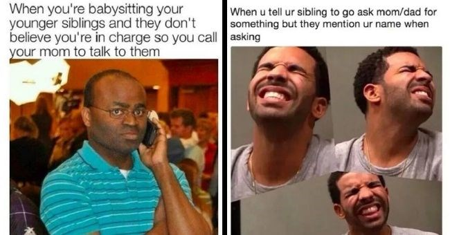 funny relatable sibling memes | thumbnail includes two memes Text - When you're babysitting your younger siblings and they don't believe you're in charge so you call your mom to talk to them - When u tell ur sibling to go ask mom/dad for something but they mention ur name when asking