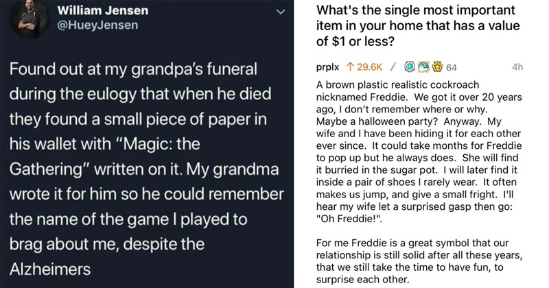 "humans being bros, wholesome, wholesome tweets, wholesome memes, memes, reddit, aww, love, compassion, friendship, heartwarming tearjerker | William Jensen @HueyJensen Found out at my grandpa's funeral during eulogy he died they found small piece paper his wallet with ""Magic Gathering"" written on My grandma wrote him so he could remember name game played brag about despite Alzheimers 