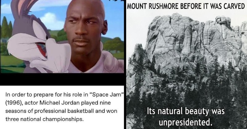 funny moments and jokes that are technically accurate | order prepare his role Space Jam 1996 actor Michael Jordan played nine seasons professional basketball and won three national championships. | MOUNT RUSHMORE BEFORE CARVED Its natural beauty unpresidented.