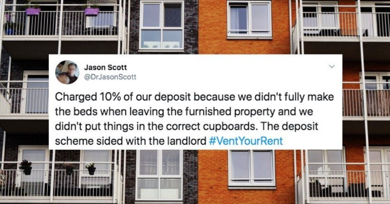 Tenants describe their worst landlords on Twitter. | Jason Scott @DrJasonScott Charged 10 our deposit because didn't fully make beds leaving furnished property and didn't put things correct cupboards deposit scheme sided with landlord #VentYourRent