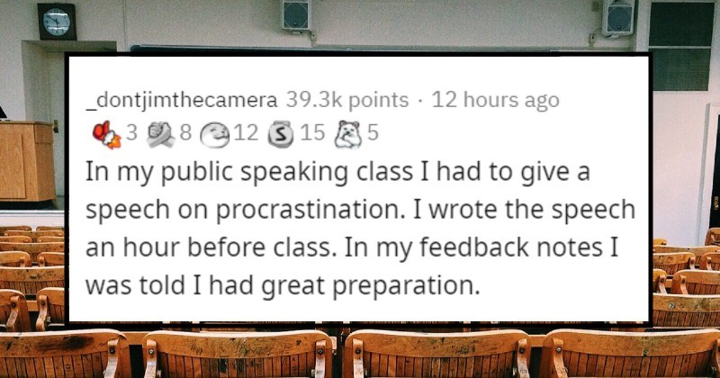 funny achievements people don't tell anyone | _dontjimthecamera 39.3k points 12 hours ago 3 8 12 3 15 5 my public speaking class had give speech on procrastination wrote speech an hour before class my feedback notes told had great preparation.