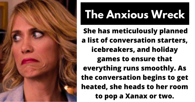 nightmare family members at all holiday dinners | thumbnail image of woman stressed in kitchen Text - The 'Anxious Wreck' She has meticulously planned a list of conversation starters, icebreakers, and holiday games to ensure that everything runs smoothly. As the conversation gets heated, she heads to her room to pop a Xanax or two.