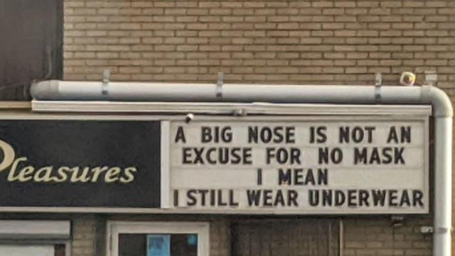collection of this week's most funny and clever signs and billboard, advertisements and traffic signs, accidentally unintentionally hilarious misspelled | BIG NOSE IS NOT AN EXCUSE NO MASK MEAN STILL WEAR UNDERWEAR Pleasures