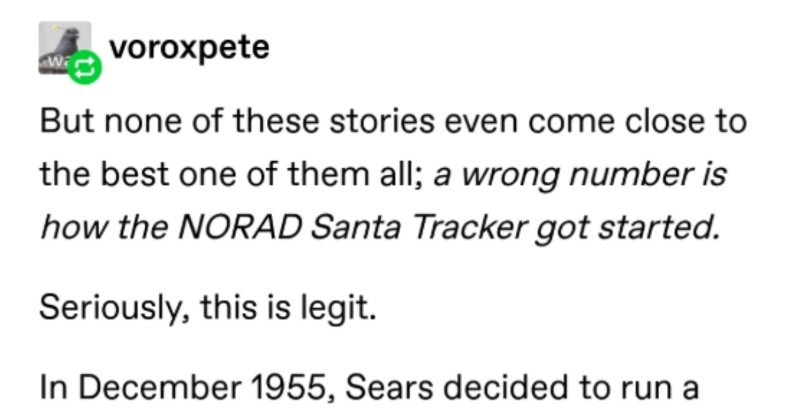A Tumblr thread breaks down the origins of NORAD's infamous Santa tracker. | voroxpete But none these stories even come close best one them all wrong number is NORAD Santa Tracker got started. Seriously, this is legit December 1955, Sears decided run Santa hotline. Here's ad they posted.