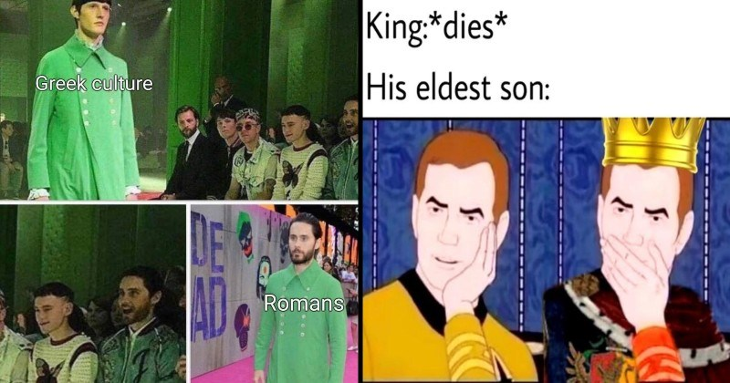 funny memes about history | Greek culture Romans Jared Leto wearing a green coat from a fashion show | King: dies His eldest son: sarcastically surprised Kirk wearing a crown