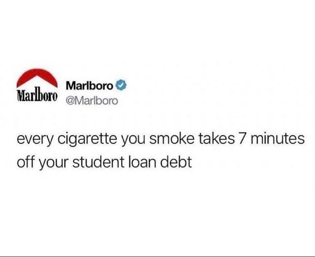 things that aren't wrong technically the truth funny lol unexpected answer infuriating dad jokes stating the obvious | Marlboro Marlboro @Marlboro every cigarette smoke takes 7 minutes off student loan debt