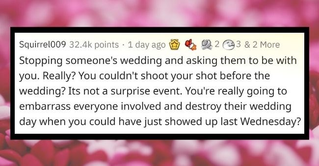 things that are romantic in movies, but creepy in real life | thumbnail Text - Stopping someone's wedding and asking them be with Really couldn't shoot shot before wedding? Its not surprise event really going embarrass everyone involved and destroy their wedding day could have just showed up last Wednesday?