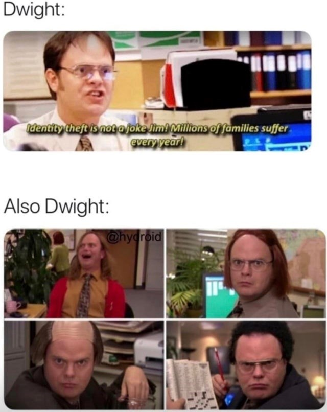 top office memes, best office memes, funny office meme | Person - Dwight: Identity theft is not foke Jimi Millions families suffer every year! Also Dwight hydroid