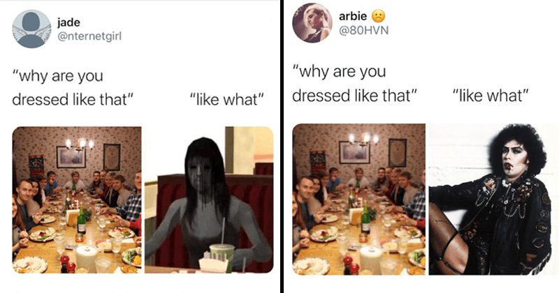 Funny twitter meme, why are you dressed like that, lol, tweets | photo of a normative family dinner table | creepy grey girl with hair in her face and Tim Curry in The Rocky Horror Picture Show