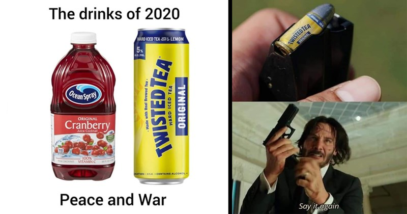 twisted tea, twisted tea memes, public freakout, racist, fight, wtf, fail, yikes, funny memes, memes, dank memes, star wars memes, lotr memes, dragon ball z, keanu reeves, ocean spray | drinks 2020 HARD ICED TEA LEMON TWIST 5% ALC./VOL. Ocean Spray ORIGINAL Cranberry Juice Cocktail 1005 PROF 110 100% VITAMIN C CONCENTRATE 64 FL OZ(1 ONATION 2FLOZ• CONTAINS ALCOHOL. Peace and War Made with Real Brewed Tea. TWISTED TEA HARD ICED TEA ORIGINAL | John Wick putting twisted tea bullets in his gun