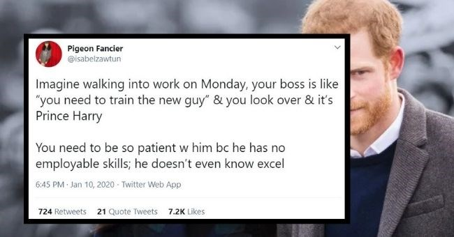 "funniest tweets from 2020 about the royals | thumbnail Text - Pigeon Fancier @isabelzawtun Imagine walking into work on Monday, your boss is like ""you need to train the new guy"" & you look over & it's Prince Harry You need to be so patient w him bc he has no employable skills; he doesn't even know excel 6:45 PM Jan 10, 2020 · Twitter Web App 724 Retweets 21 Quote Tweets 7.2K Likes"