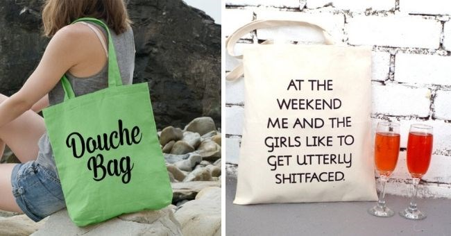tote bags with hilarious messages on the front | thumbnail includes two bags Text - douche bag, at the weekend me and the girls like to get utterly shitfaced