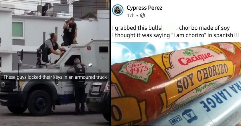 stupid funny facepalm moments | These guys locked their keys an armoured truck | grabbed this bullshit ass chorizo made soy thought saying am chorizo spanish Since 1973 Cacique. SOY CHORIZO Vegetarian EXTRA LARGE
