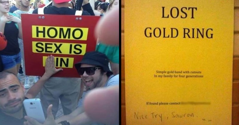 funny memes, memes, funny signs, vandalism, funny vandalism, funny graffiti, funny, reddit, clever, funny pics | LOST GOLD RING Simple gold band with cutouts my family four generations If found please contact Nice Try, Sauron. | two guys covering part of the word sin to make a sign say HOMO SEX IS IN