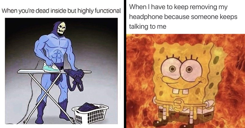 random memes, funny memes, dank memes, stupid memes, funny tweets, twitter memes, tumblr memes, funny, lol, memes, meme dump, relatable memes | dead inside but highly functional Skeletor ironing clothes | have keep removing my headphone because someone keeps talking Spongebob inner rage