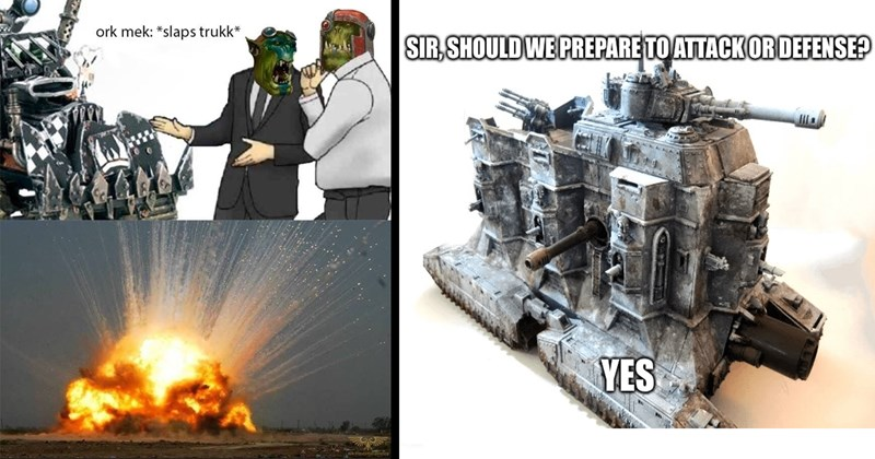 funny memes, stupid memes, warhammer 40k, warhammer memes, rpg, miniatures, games, tabletop games, gaming, nerdy memes | ork mek slaps trukk explosion Inquisitidnpostiog Salesman slaps roof of car | SIR, SHOULD PREPARE ATTACK OR DEFENSE? YES mgfilip.com