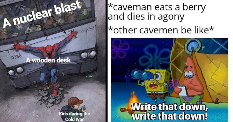 funny history memes | caveman eats berry and dies agony other cavemen be like Write down, write down! Spongebob and Patrick | nuclear blast 0330 wooden desk Kids during Cold War Spider man stopping a train