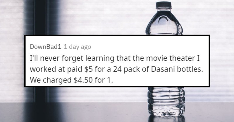 products that have big crazy markups | DownBad1 1 day ago never forget learning movie theater worked at paid $5 24 pack Dasani bottles charged $4.50 1.