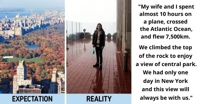 "pictures of people's vacation pictures that didn't go to plan | thumbnail text ""My wife and I spent almost 10 hours on a plane, crossed the Atlantic Ocean and flew 7,500 kilometers. We climbed the top of the rock to enjoy a view of central park. We had only one day in New York and this view will always be with us."""