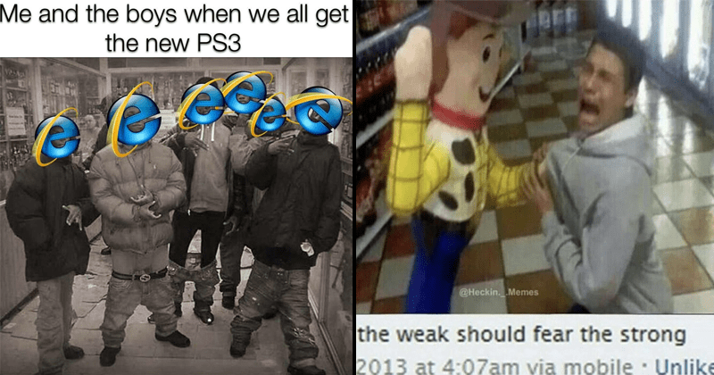 Funny random memes, dank memes, stupid memes, lol | and boys all get new PS3 Internet Explorer | @Heckin. Memes weak should fear strong 2013 person screaming in fear about to get beat up by Woody from Toy Story