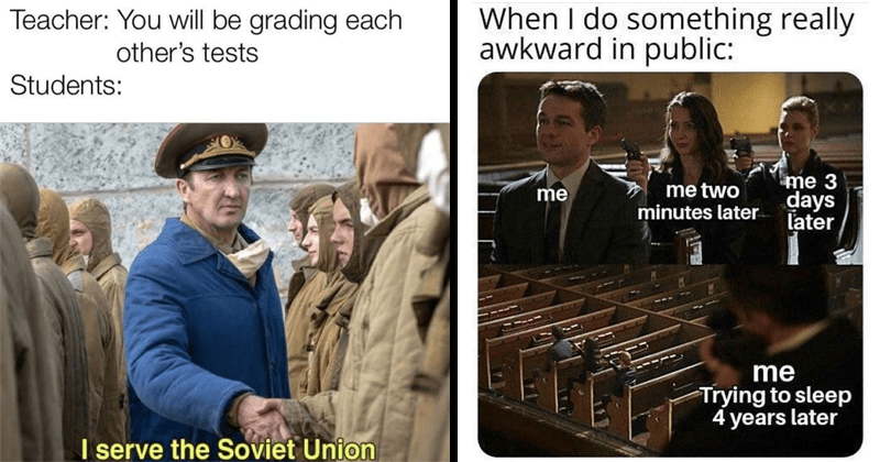 Funny random memes, dank memes, stupid memes, lol | Teacher will be grading each other's tests Students serve Soviet Union Netflix Chernobyl | do something really awkward public two minutes later 3 days later Trying sleep 4 years later assassination chain
