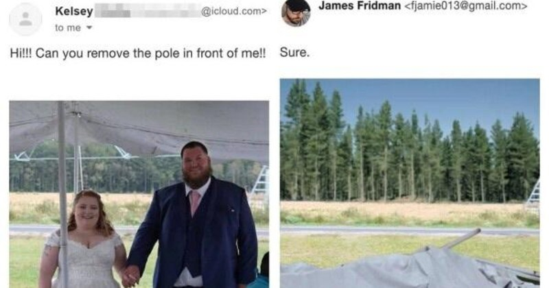Funny times James Fridman trolled people's photoshop requests | James Fridman Kelsey @icloud.com Hil! Can remove pole front Sure. couple at wedding and collapsed tent