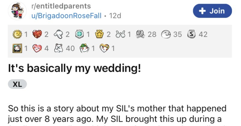 """Mother-in-law tries to """"fix"""" her daughter's wedding, so the family intervenes.   r/entitledparents Join u/BrigadoonRoseFall 12d 1 2 W1 28 35 S 42 8 40 's basically my wedding! XL So this is story about my SIL's mother happened just over 8 years ago. My SIL brought this up during family zoom call which one my nieces immediately asked write up here s taken few days since call get all typed ended up with monster wall text, but tried cut lot out too! There is TLDR at bottom too hope all enjoy this"""