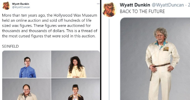 Twitter thread on creepy old wax figures | Wyatt Dunkin @WyattDuncan More than ten years ago Hollywood Wax Museum held an online auction and sold off hundreds life sized wax figures. These figures were auctioned thousands and thousands dollars. This is thread most cursed figures were sold this auction. SEINFELD BACK FUTURE