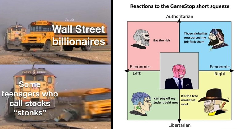 "wall street bets, r/wallstreetbets, funny memes, memes, dank memes, lol, gamestop, wall street, reddit | train running into a school bus Wall Street billionaires P422 202 Some teenagers who call stocks ""stonks"" 