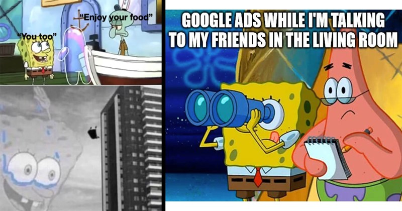 spongebob squarepants, spongebob memes, squidward, patrick star, funny memes, stupid memes, memes, lol, funny | GOOGLE ADS WHILE TALKING MY FRIENDS LIVING ROOM taking notes | enjoy your meal you too jumping off a building