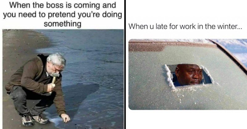 funny memes about working | boss is coming and need pretend doing something person nailing waves to the beach sand | late work winter Michael Jordan crying behind frosted windshield