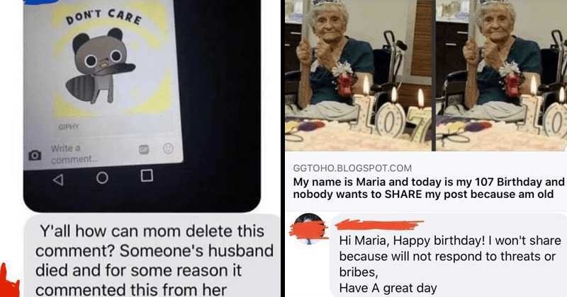 Funny social media posts from boomers and other old people, elderly, geriatric, funny, cringe, fail, Facebook, Amazon, direct messages, texting | DON'T CARE GIPHY Write comment. Y'all can mom delete this comment? Someone's husband died and some reason commented this her | My name is Maria and today is my 107 Birthday and nobody wants SHARE my post because am old Hi Maria, Happy birthday won't share because will not respond threats or bribes, Have great day
