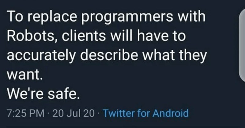 A collection of funny insights from various programmers. | Omonbude Emmanuel @BUDESCODE replace programmers with Robots, clients will have accurately describe they want safe.