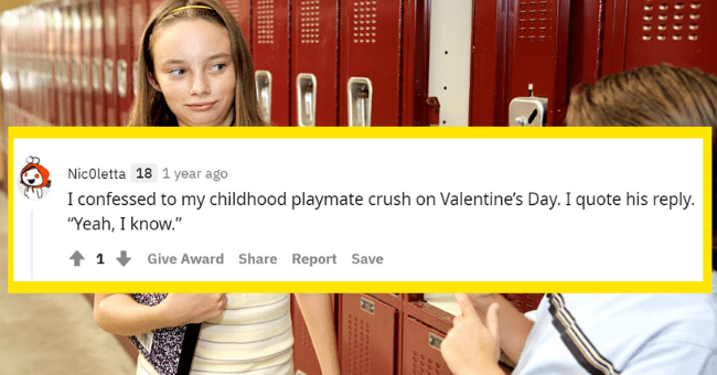 "People Share Embarrassing crush stories| thumbnail text - Nicoletta 18 1 year ago I confessed to my childhood playmate crush on Valentine's Day. I quote his reply. ""Yeah, I know."" Give Award Share Report Save"